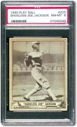 The 1940 Play Ball Joe Jackson was made after his playing days but is still extremely valuable.