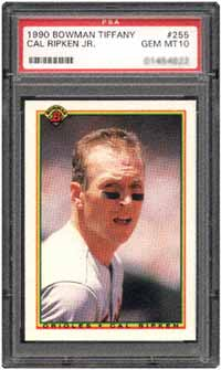 Ripken's 1990 Bowman Tiffany #255 card in PSA 10 is estimated at $50 in the SMR.