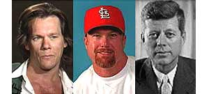 Strange bedfellows Kevin Bacon, Mark McGwire and John F. Kennedy