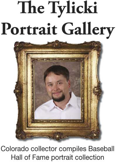 The Tylicki Portrait Gallery: Colorado collector compiles Baseball Hall of Fame portrait