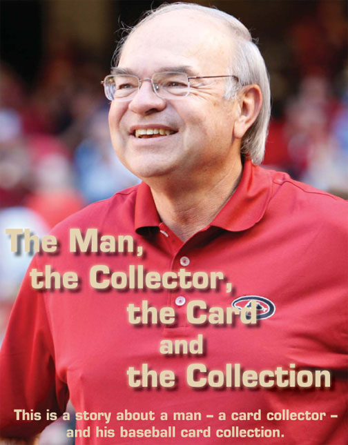 The Man, the Collector, the Card and the Collection. This is a story about a man - a card collector - and his baseball card collection.