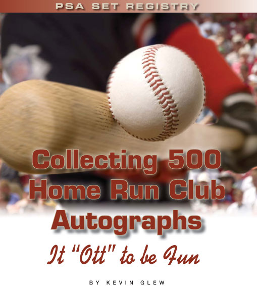 PSA Set Registry: Collecting 500 Home Run Club Autographs, It Ott to be fun by Kevin Glew
