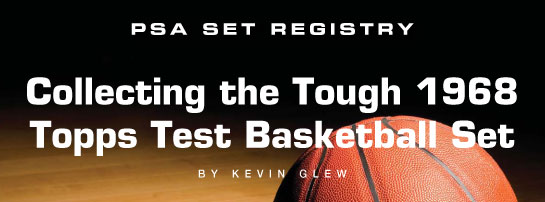 PSA Set Registry: Collecting the Tough 1968 Topps Test Basketball Set by Kevin Glew