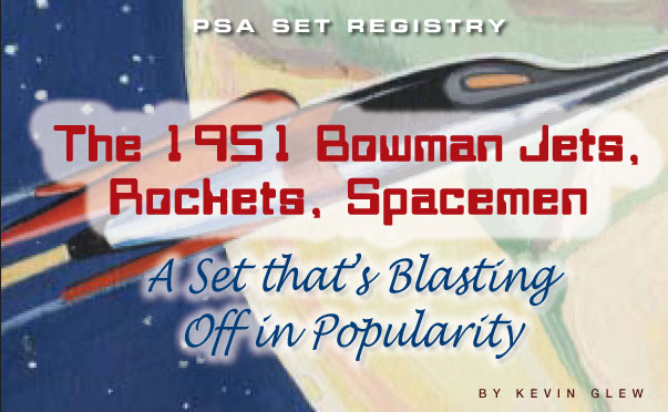 PSA Set Registry: The 1951 Bowman Jets, Rockets, Spacemen - A Set that's Blasting Off in Popularity by Kevin Glew